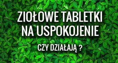 Jakie i w jakich sytuacjach zażywać ziołowe tabletki na uspokojenie.