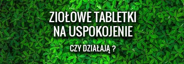 ziołowe tabletki na uspokojenie